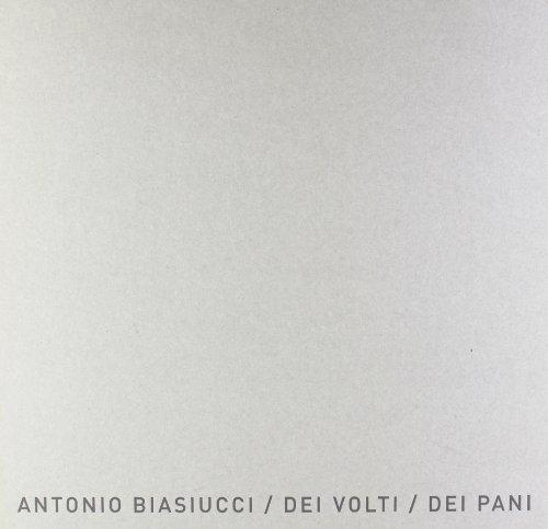 9788889412503: Antonio Biasiucci. Dei pani, dei volti