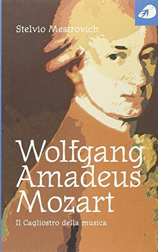 Wolfgang Amadeus Mozart. Il Cagliostro della musica: Mestrovich, Stelvio
