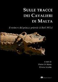 9788889440544: Sulle tracce dei Cavalieri di Malta. Il restauro del palazzo priorale di Rodì Milici