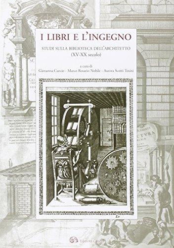 9788889440575: I libri e l'ingegno. Studi sulla biblioteca dell'architetto (XV-XX secolo)
