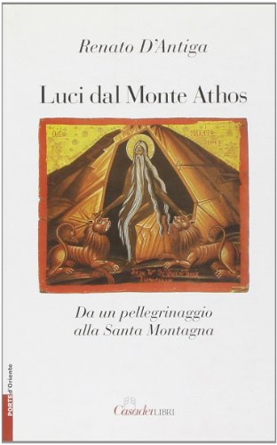 Luci dal monte Athos. Da un pellegrinaggio: Renato D'Antiga; Alain