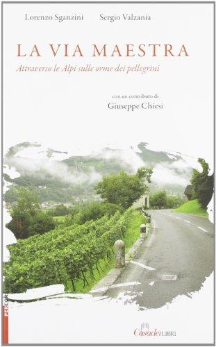 9788889466391: La via maestra. Attraverso le Alpi sulle orme dei pellegrini