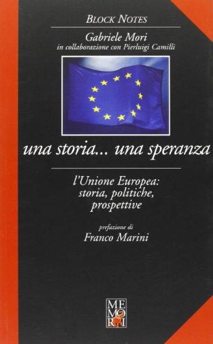 Una Storia. Una Speranza. L'Unione Europea. Storia, Politiche, Prospettive.: Mori, Gabriele ...