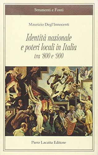 Identità nazionale e poteri locali in Italia tra '800 e '900.: Degl'Innocenti,...