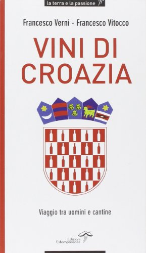 9788889508343: Vini di Croazia. Viaggio tra uomini e cantine (La terra e la passione)