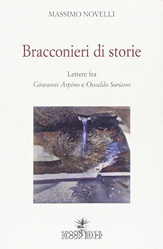 9788889509463: Bracconieri di storie. Lettere fra Giovanni Arpino e Osvaldo Soriano