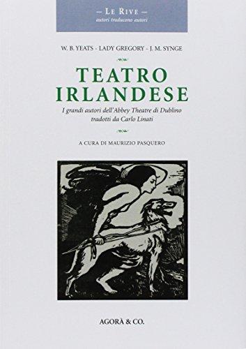 Teatro irlandese. I grandi autori dell'Abbey Theatre di Dublino tradotti da Carlo Linati (...