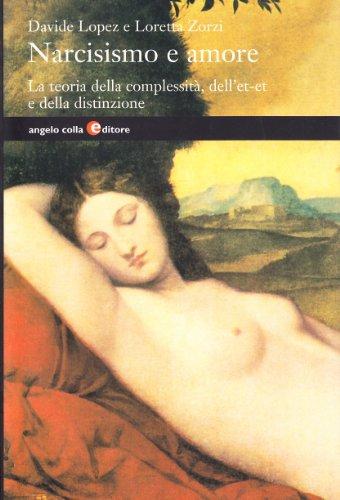 Narcisismo e amore. La teoria della complessità, dell et-et e della distinzione: Lopez,...
