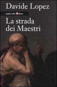 La strada dei maestri.: Lopez,Davide.