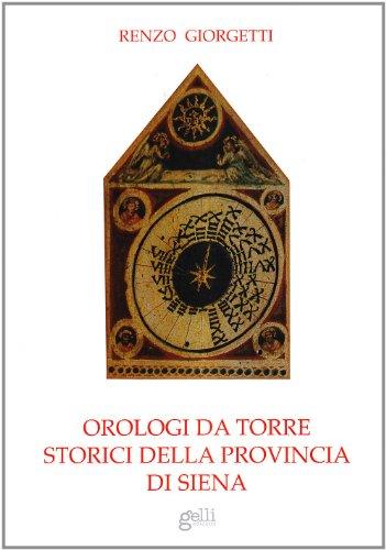 Orologi da torre storici della provincia di Siena.: Giorgetti,Renzo.