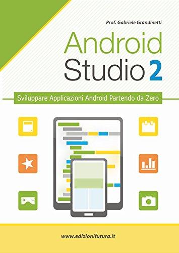 Android studio. Sviluppare vere applicazione Android partendo da zero (Paperback): Gabriele ...