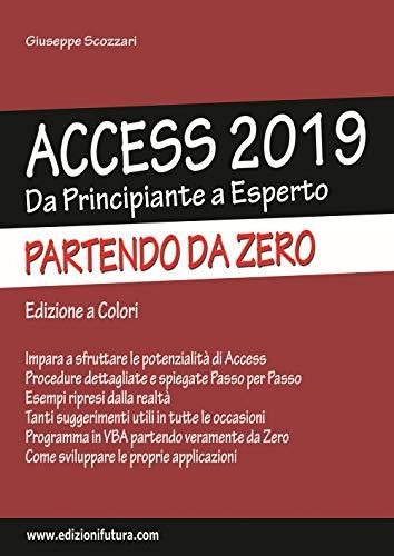 9788889600801: Access 2019. Da principiante a esperto partendo da zero. Ediz. illustrata