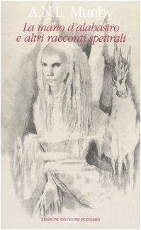 La mano d'alabastro e altri racconti spettrali (8889609192) by A. N. L. Munby