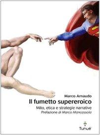 9788889613702: Il fumetto supereroico. Mito, etica e strategie narrative