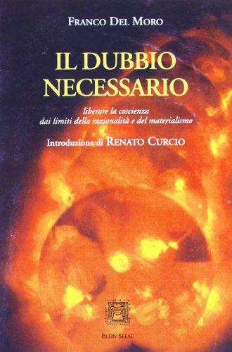 9788889621073: Il dubbio necessario. Liberare la coscienza dai limiti della razionalità e del materialismo (I libri di Ellin Selae)