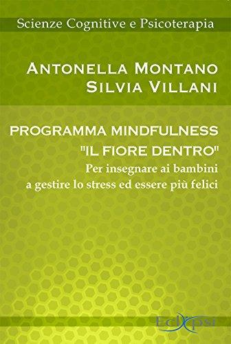 9788889627334: Programma mindfulness «il fiore dentro». Per insegnare ai bambini a gestire lo stress ed essere più felici (Scienze cognitive e psicoterapia)