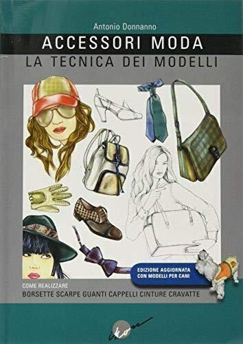 9788889628119: Accessori moda. La tecnica dei modelli. Come realizzare borse, borsette, cravatte, cinture, guanti, scarpe