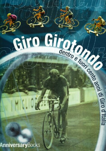 9788889640807: Giro girotondo. Dentro e fuori cento anni di giro d'Italia