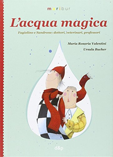 L'acqua magica. Fagiolino e Sandrone. Dottori, veterinari,: M. Rosaria Valentini