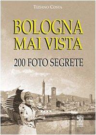 Bologna mai vista. 200 foto segrete: Tiziano Costa