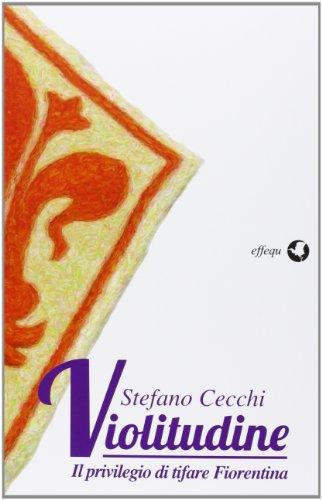 9788889647974: Violitudine. Il privilegio di tifare Fiorentina