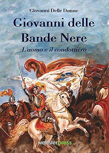 9788889655382: Giovanni delle Bande Nere. L'uomo e il condottiero (Saggistica)