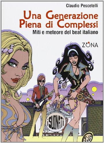 9788889702529: Una generazione piena di complessi. Miti e meteore del beat italiano