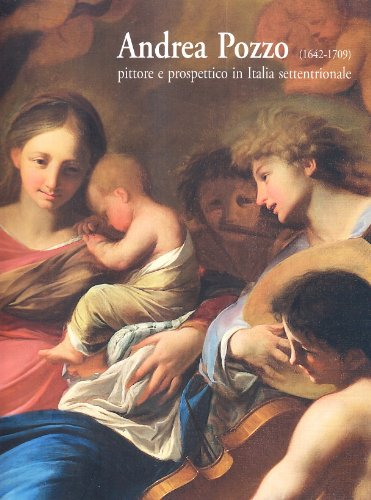 9788889706732: Andrea Pozzo (1642-1709). Pittore e prospettico in Italia settentrionale