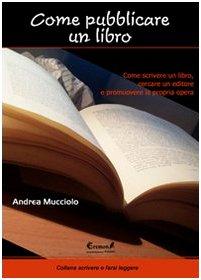 9788889713204: Come pubblicare un libro. Come scrivere un libro, cercare un editore e promuovere la propria opera