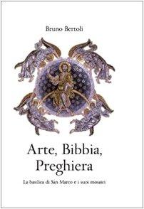 9788889736708: Arte Bibbia Preghiera. La basilica di San Marco e i suoi mosaici