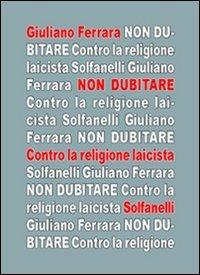 9788889756065: Non dubitare. Contro la religione laicista (Il calamo & la ferula)