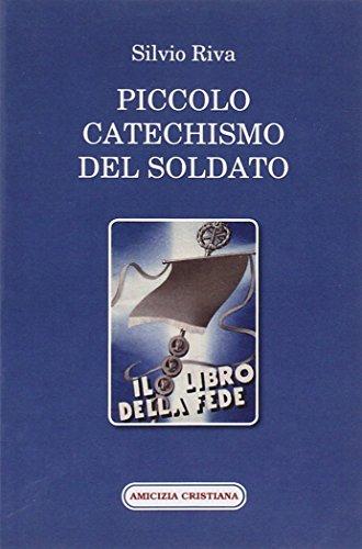 Piccolo catechismo del soldato. Il libro della: Silvio Riva