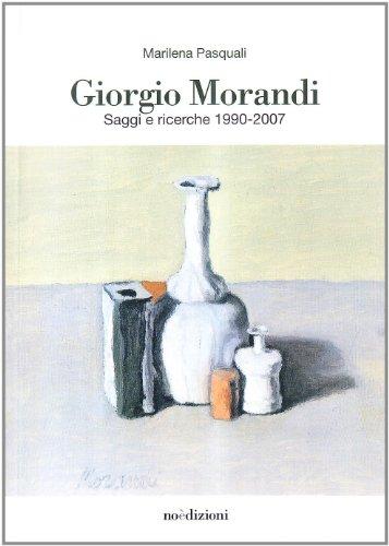 Giorgio Morandi. Saggi e ricerche 1990-2007 (9788889766057) by Marilena. Pasquali