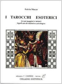 9788889778333: I tarocchi esoterici. Arcani maggiori e minori, significato divinatorio e astrologico