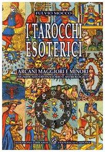 9788889778562: I tarocchi esoterici. Arcani maggiori e minori. Significato divinatorio e astrologico