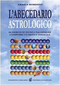 9788889778685: L'abecedario astrologico. 365 esercizi per imparare a comporre un grafico zodiacale