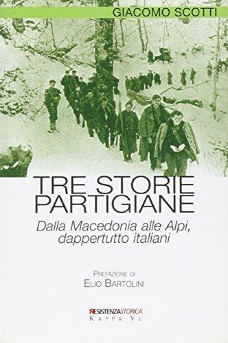 9788889808030: Tre storie partigiane. Dalla Macedonia alle Alpi, dappertutto italiani