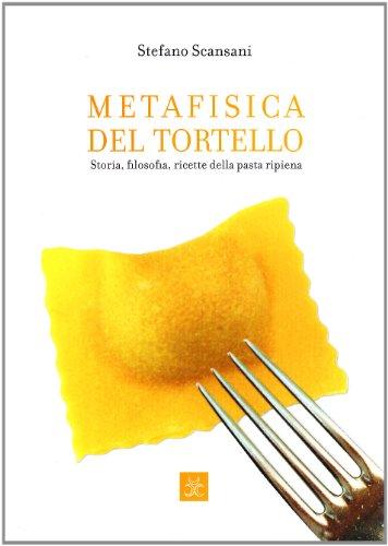 9788889832196: Metafisica del tortello. Storia, filosofia, ricette della pasta ripiena