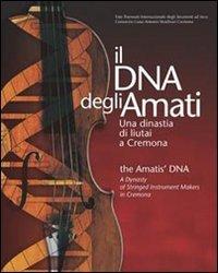 9788889839119: Il DNA degli Amati-The Amatis' DNA. Una dinastia di liutai a Cremona