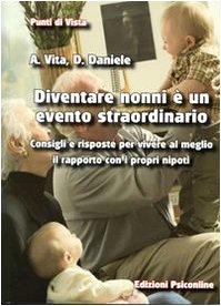 Diventare nonni è un evento straordinario. Consigli e risposte per vivere al meglio il ...