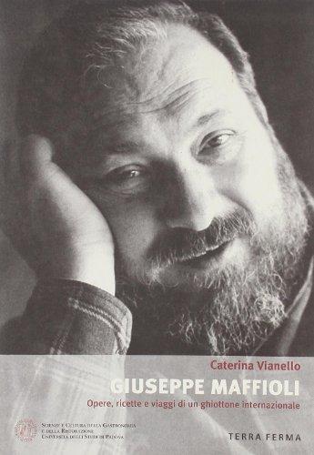 Giuseppe Maffioli. Opere, ricette e viaggi di: Caterina Vianello