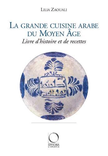 """""""la grande cuisine arabe du Moyen-âge ; livre d'histoire et de recettes"""" (8889854537) by Lilia Zaouali"""