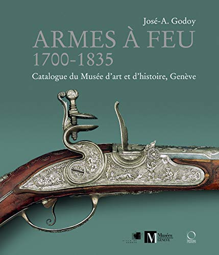 9788889854693: Armes à Feu: 1700-1835: Catalogue du Musée d'art et d'histoire, Genève