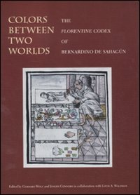 9788889854952: Colors between two worlds. The «Florentine codex» of Bernardino de Sahagún