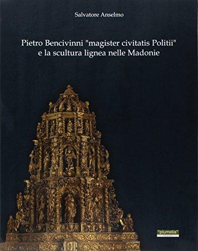 9788889876213: Pietro Bencivinni «magister civitatis politii» e la scultura lignea nelle Madonie (Quaderni O.A.D.I. Maria Accascina)