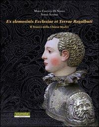 9788889876411: Ex elemosinis ecclesiae et terrae regalbuti. Il tesoro della Chiesa Madre