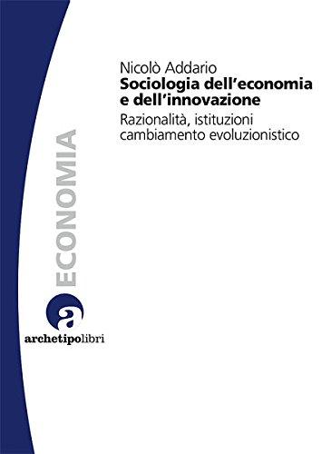 Sociologia dell'economia e dell'innovazione. Razionalità, istituzioni, cambiamento evoluzionistico (9788889891278) by Addario, Nicolò.