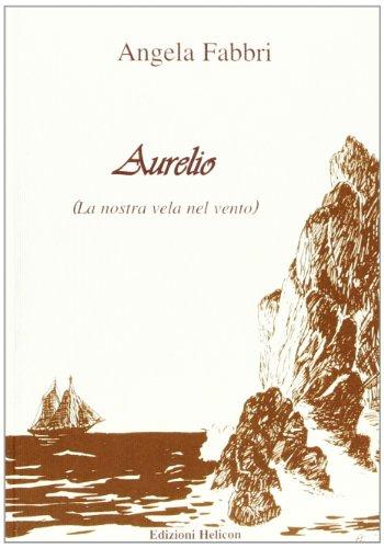 Aurelio. La nostra vela nel vento (Paperback): Angela Fabbri
