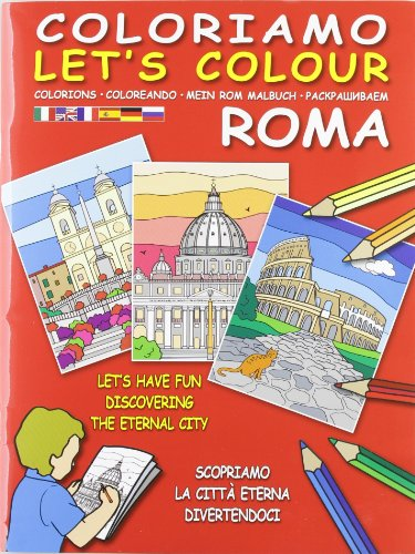 Coloriamo Roma-Let's colour. Scopriamo la città eterna: aa vv