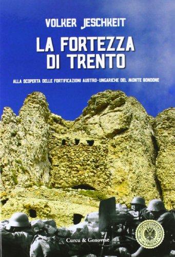 9788889898437: La fortezza di Trento. Alla scoperta delle fortificazioni austro-ungariche del monte Bondone